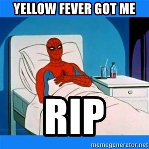 spiderman sick - Yellow fever got me RIP