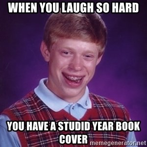 Bad Luck Brian - when you laugh so hard you have a studid year book cover