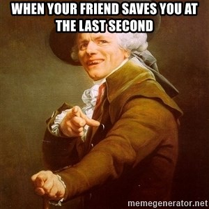 Joseph Ducreux - when your friend saves you at the last second