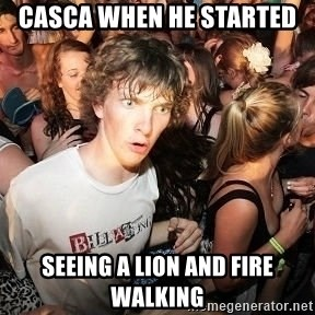Sudden Realization Ralph - Casca when he started  seeing a lion and fire walking