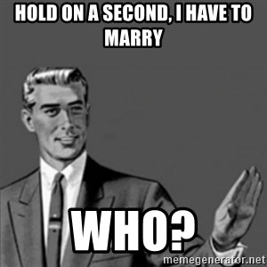Correction Guy - hold on a second, i have to marry WHO?