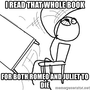 Desk Flip Rage Guy - I read that whole book For both Romeo And Juliet To Die