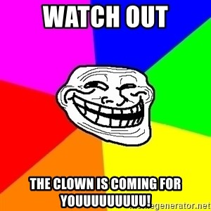 Trollface - Watch out The clown is coming for YOUUUUUUUUU!