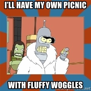 Blackjack and hookers bender - I'll have my own picnic With fluffy woggles