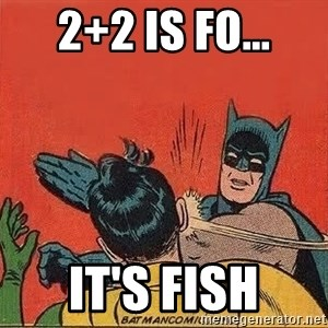 batman slap robin - 2+2 is fo... It's fish