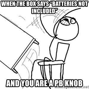 """Desk Flip Rage Guy - When the box says """"Batteries not included"""" And you are a PB knob"""
