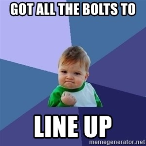 Success Kid - got all the bolts to  line up
