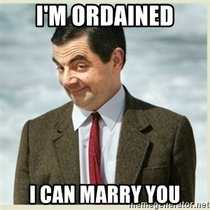 MR bean - I'm ordained I can marry you
