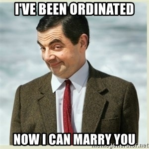 MR bean - I've been ordinated Now I can marry you
