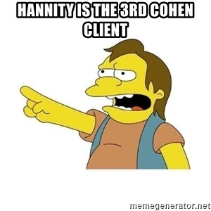 Nelson HaHa - Hannity is the 3rd Cohen Client