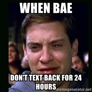 crying peter parker - WHEN BAE DON'T TEXT BACK FOR 24  HOURS
