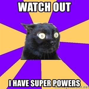 Anxiety Cat - watch out i have super powers