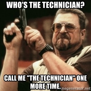 "Walter Sobchak with gun - Who's the technician? Call me ""the technician"" one more time."