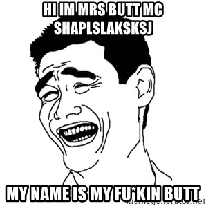 Asian Troll Face - hi im mrs butt mc shaplslaksksj my name is MY FU*KIN BUTT