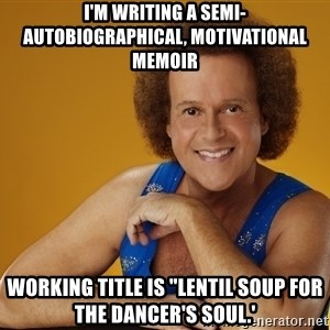 """Gay Richard Simmons - I'M WRITING A SEMI-AUTOBIOGRAPHICAL, MOTIVATIONAL MEMOIR WORKING TITLE IS """"LENTIL SOUP FOR THE DANCER'S SOUL.'"""