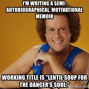 """Gay Richard Simmons - I'M WRITING A SEMI-AUTOBIOGRAPHICAL, MOTIVATIONAL MEMOIR WORKING TITLE IS """"LENTIL SOUP FOR THE DANCER'S SOUL."""""""