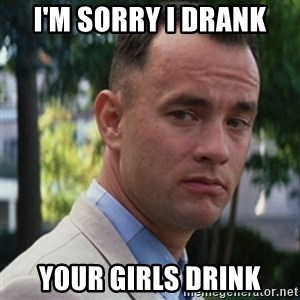 forrest gump - I'm sorry I drank your girls drink