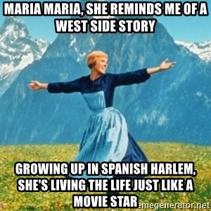 Sound Of Music Lady - Maria Maria, She reminds me of a west side story  Growing up in Spanish Harlem, She's living the life just like a movie star