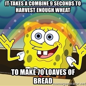 spongebob rainbow - It takes a combine 9 seconds to harvest enough wheat  to make 70 loaves of bread