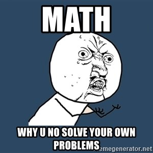 Y U No - math why u no solve your own problems