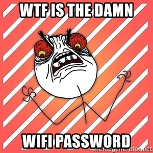 iHate - Wtf is the damn  Wifi password
