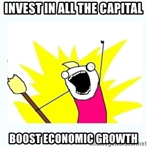 All the things - Invest in ALL the capital boost economic growth