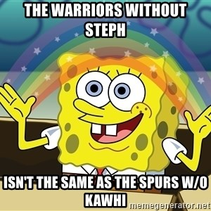 spongebob rainbow - The Warriors without steph isn't the same as the Spurs w/0 kawhi