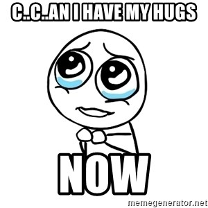 pleaseguy  - C..c..an i have my hugs Now