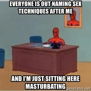 Spiderman Desk - Everyone is out naming sex techniques after me and I'm just sitting here masturbating