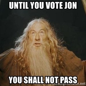 You shall not pass - Until you vote jon You shall not pass