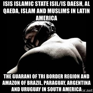 Born In It Bane - ISIS Islamic State ISIL/IS Daesh, Al Qaeda, Islam and Muslims in Latin America  The Guarani of Tri Border Region and Amazon of Brazil, Paraguay, Argentina and Uruguay in South America