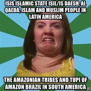 Disgusted Ginger - ISIS Islamic State ISIL/IS Daesh, Al Qaeda, Islam and Muslim People in Latin America  The Amazonian Tribes and Tupi of Amazon Brazil in South America