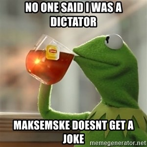 Kermit The Frog Drinking Tea - no one said i was a dictator maksemske doesnt get a joke