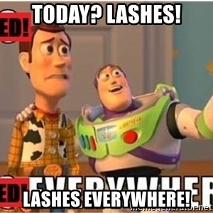 Toy Story Everywhere - Today? Lashes! Lashes everywhere!