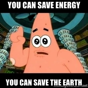 ugly barnacle patrick - you can save energy you can save the earth