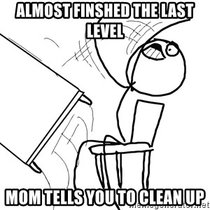 Desk Flip Rage Guy - almost finshed the last level mom tells you to clean up
