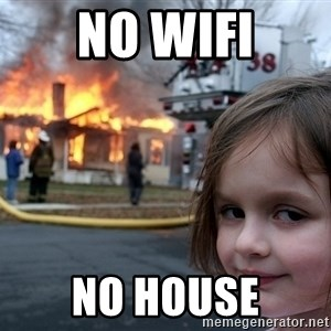 Disaster Girl - No wifi No house