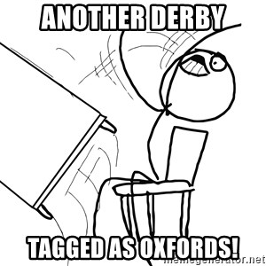 Desk Flip Rage Guy - Another Derby Tagged as Oxfords!