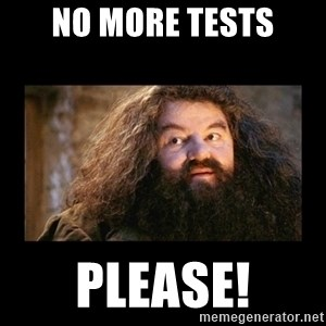 You're a Wizard Harry - No more tests Please!