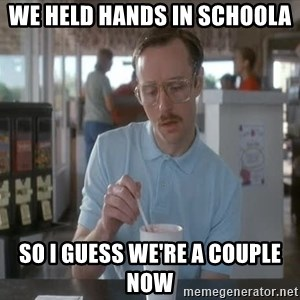 so i guess you could say things are getting pretty serious - we held hands in schoola so i guess we're a couple now
