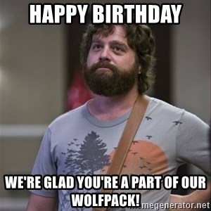 Alan Hangover - Happy Birthday  We're glad you're a part of our wolfpack!