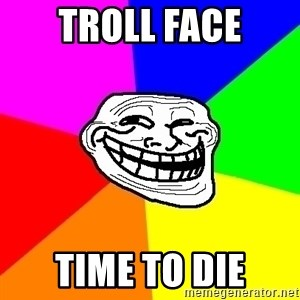 Trollface - troll face time to die