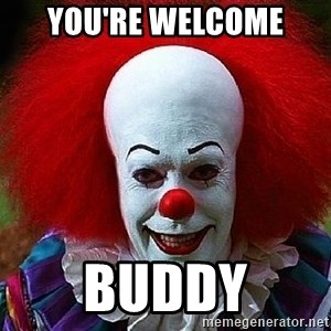 Pennywise the Clown - You're welcome buddy