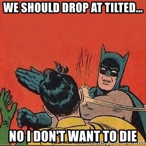 batman slap robin - we should drop at tilted... no i don't want to die