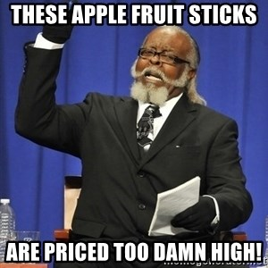 Rent Is Too Damn High - These apple fruit sticks are priced too damn high!
