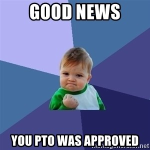 Success Kid - Good News  You PTO was Approved