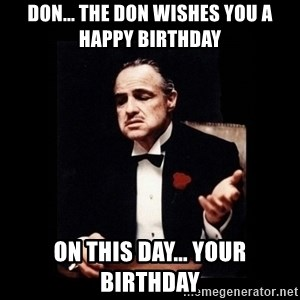 The Godfather - Don... The Don wishes you a Happy Birthday On this day... your Birthday