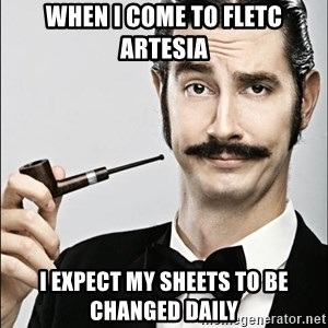 Rich Guy - When I come to FLETC Artesia I expect my sheets to be changed daily