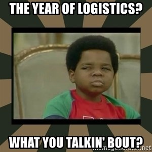 What you talkin' bout Willis  - the year of logistics? What you talkin' bout?