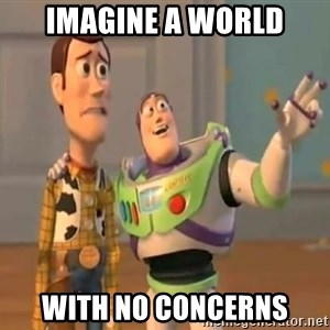 X, X Everywhere  - Imagine a world with NO concerns
